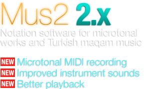 Mus2 2.x Notation software for microtonal works and Turkish maqam music